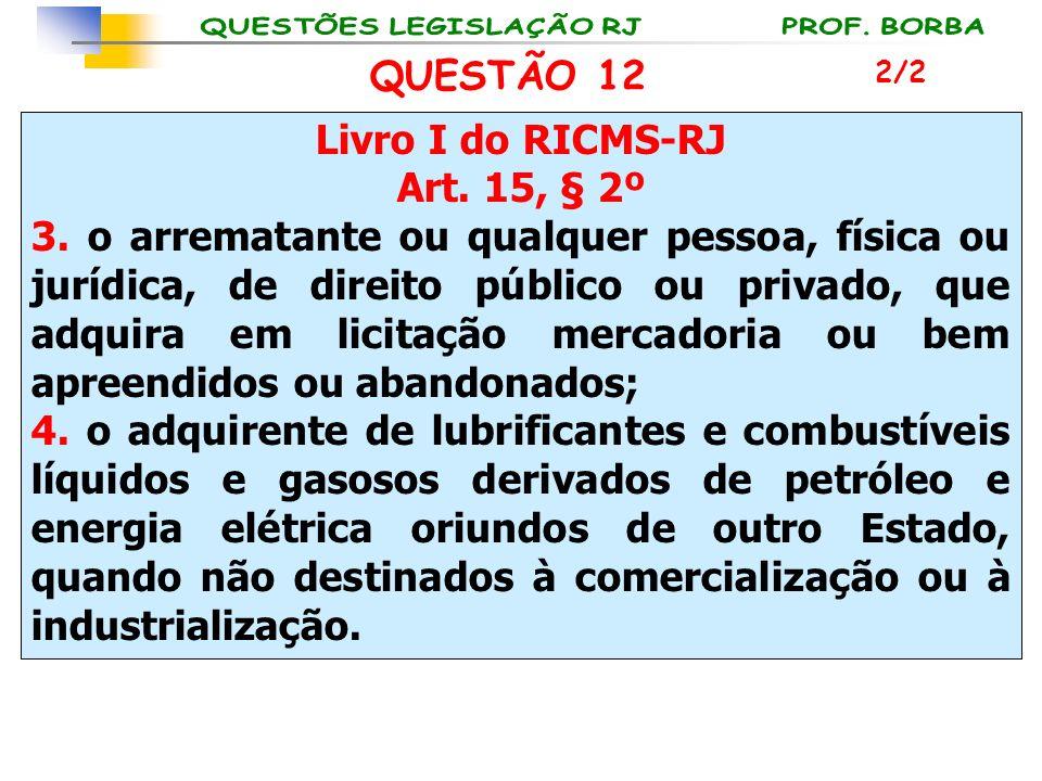 Livro I do RICMS-RJ Art. 15, § 2º 3. o arrematante ou qualquer pessoa, física ou jurídica, de direito público ou privado, que adquira em licitação mer