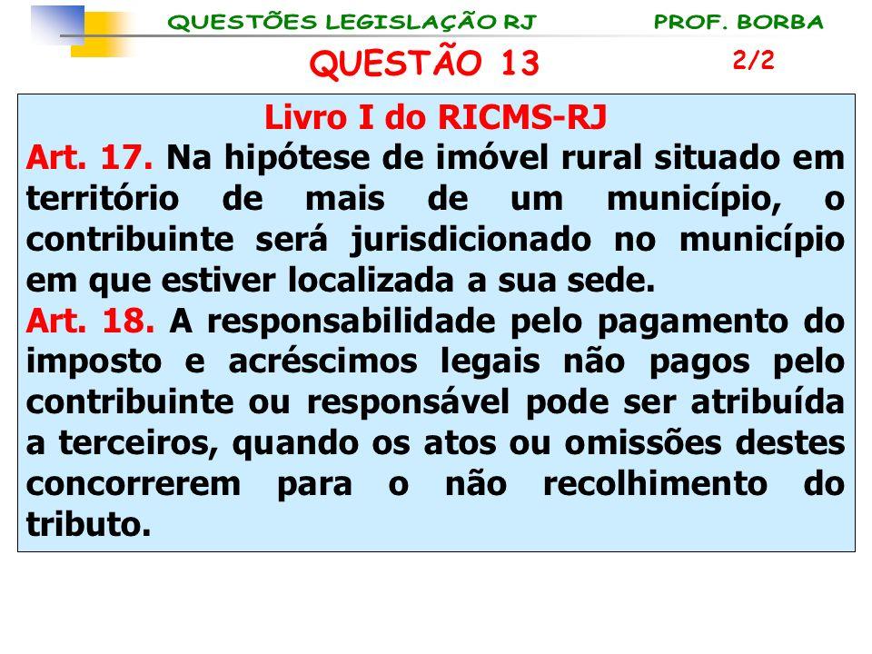Livro I do RICMS-RJ Art. 17. Na hipótese de imóvel rural situado em território de mais de um município, o contribuinte será jurisdicionado no municípi
