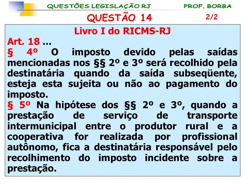 Livro I do RICMS-RJ Art. 18... § 4º O imposto devido pelas saídas mencionadas nos §§ 2º e 3º será recolhido pela destinatária quando da saída subseqüe