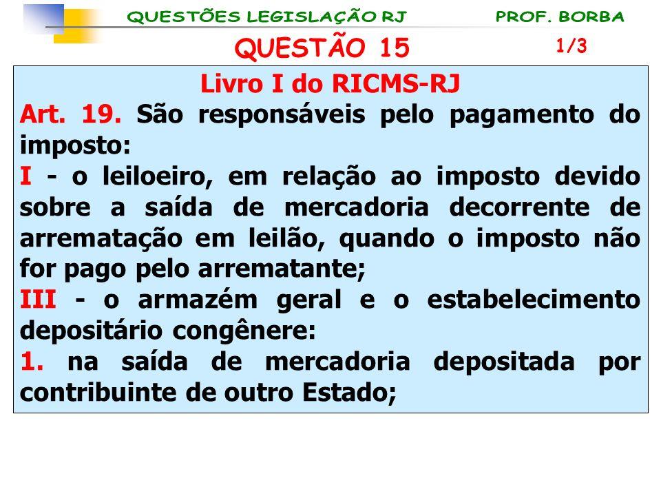 Livro I do RICMS-RJ Art. 19. São responsáveis pelo pagamento do imposto: I - o leiloeiro, em relação ao imposto devido sobre a saída de mercadoria dec