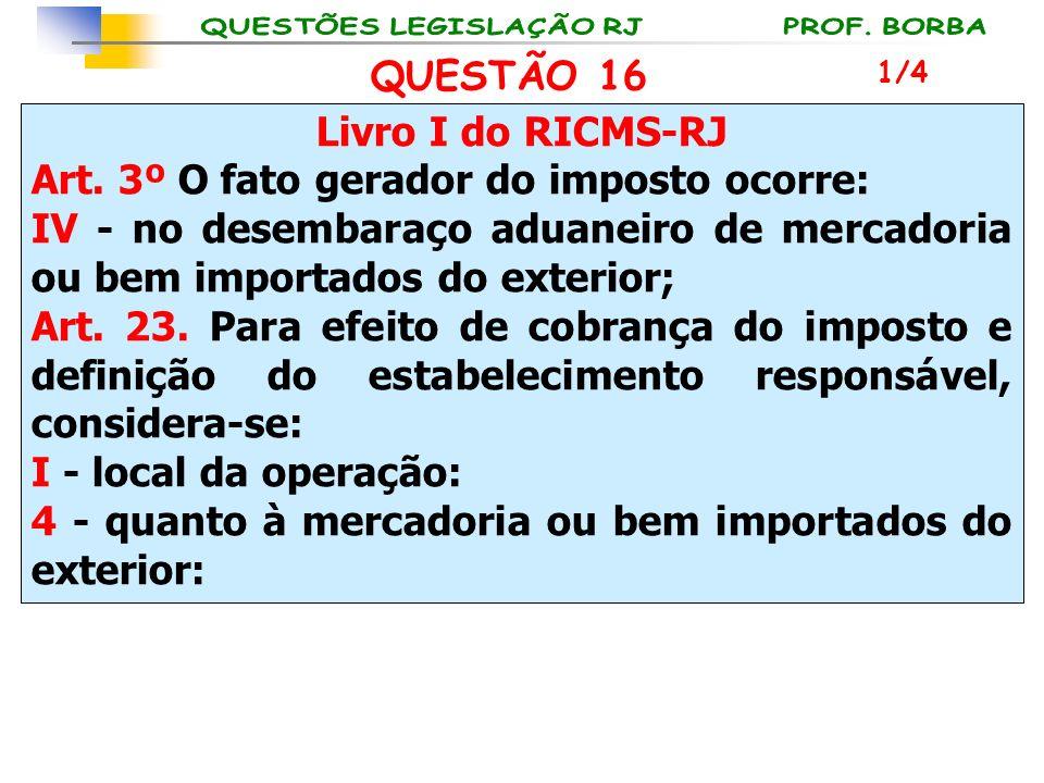 Livro I do RICMS-RJ Art. 3º O fato gerador do imposto ocorre: IV - no desembaraço aduaneiro de mercadoria ou bem importados do exterior; Art. 23. Para