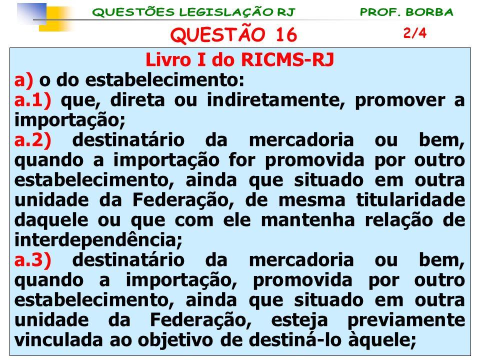 Livro I do RICMS-RJ a) o do estabelecimento: a.1) que, direta ou indiretamente, promover a importação; a.2) destinatário da mercadoria ou bem, quando