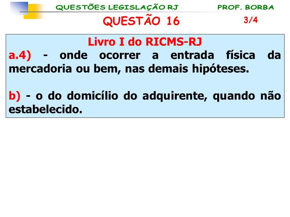 Livro I do RICMS-RJ a.4) - onde ocorrer a entrada física da mercadoria ou bem, nas demais hipóteses. b) - o do domicílio do adquirente, quando não est