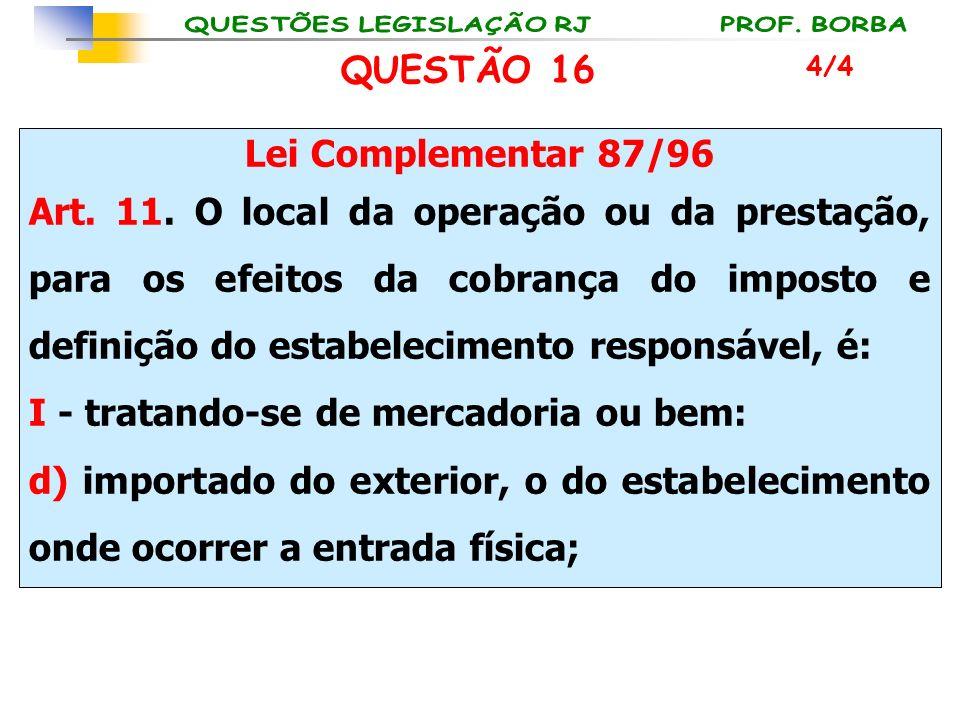 Lei Complementar 87/96 Art. 11. O local da operação ou da prestação, para os efeitos da cobrança do imposto e definição do estabelecimento responsável