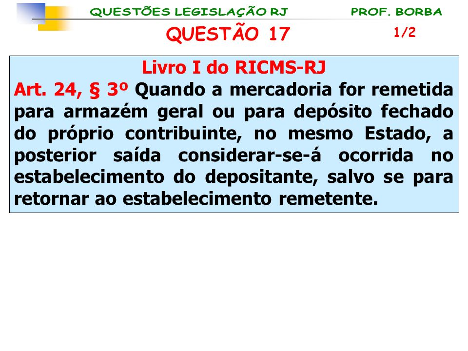 Livro I do RICMS-RJ Art. 24, § 3º Quando a mercadoria for remetida para armazém geral ou para depósito fechado do próprio contribuinte, no mesmo Estad