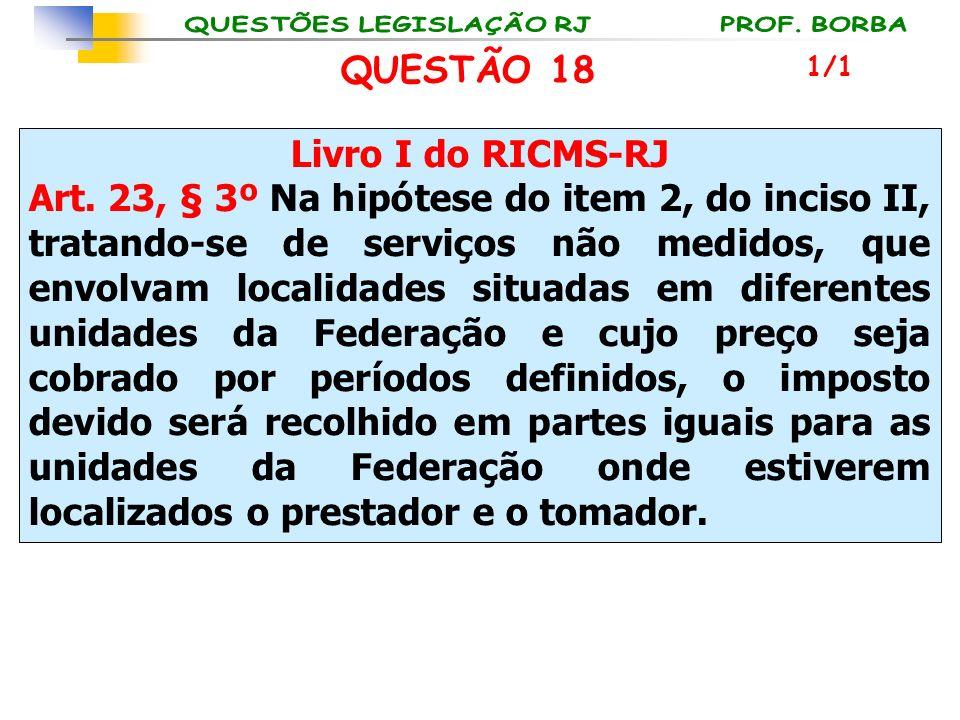 Livro I do RICMS-RJ Art. 23, § 3º Na hipótese do item 2, do inciso II, tratando-se de serviços não medidos, que envolvam localidades situadas em difer