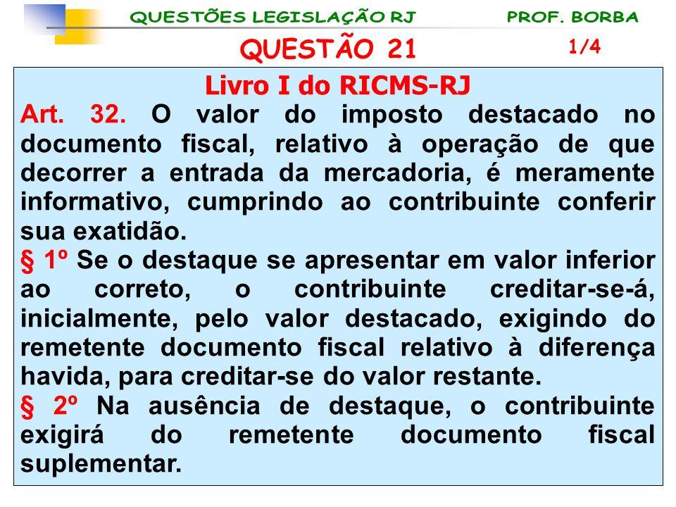Livro I do RICMS-RJ Art. 32. O valor do imposto destacado no documento fiscal, relativo à operação de que decorrer a entrada da mercadoria, é merament