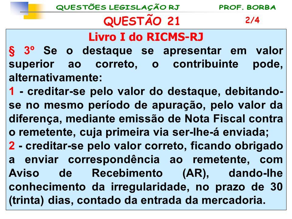 Livro I do RICMS-RJ § 3º Se o destaque se apresentar em valor superior ao correto, o contribuinte pode, alternativamente: 1 - creditar-se pelo valor d