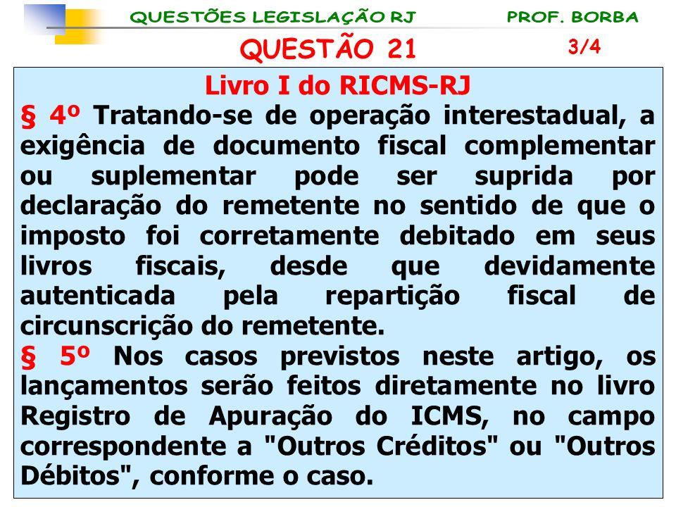 Livro I do RICMS-RJ § 4º Tratando-se de operação interestadual, a exigência de documento fiscal complementar ou suplementar pode ser suprida por decla