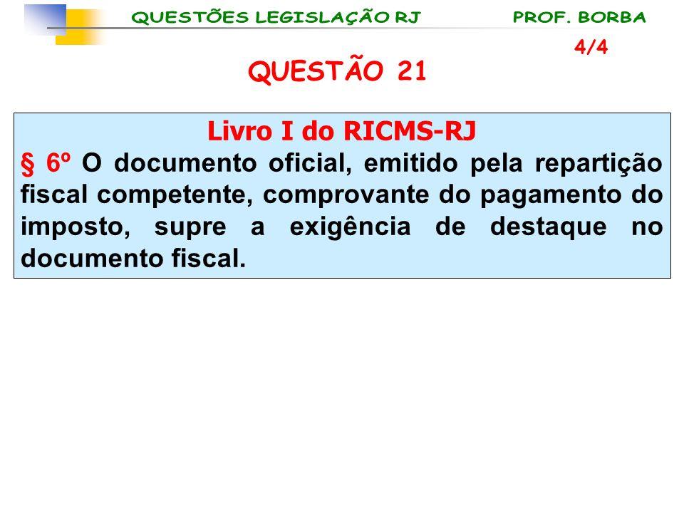 Livro I do RICMS-RJ § 6º O documento oficial, emitido pela repartição fiscal competente, comprovante do pagamento do imposto, supre a exigência de des