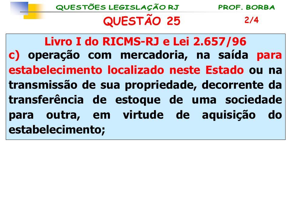 Livro I do RICMS-RJ e Lei 2.657/96 c) operação com mercadoria, na saída para estabelecimento localizado neste Estado ou na transmissão de sua propried