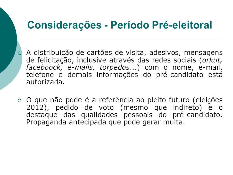 Considerações - Período Pré-eleitoral A distribuição de cartões de visita, adesivos, mensagens de felicitação, inclusive através das redes sociais (or