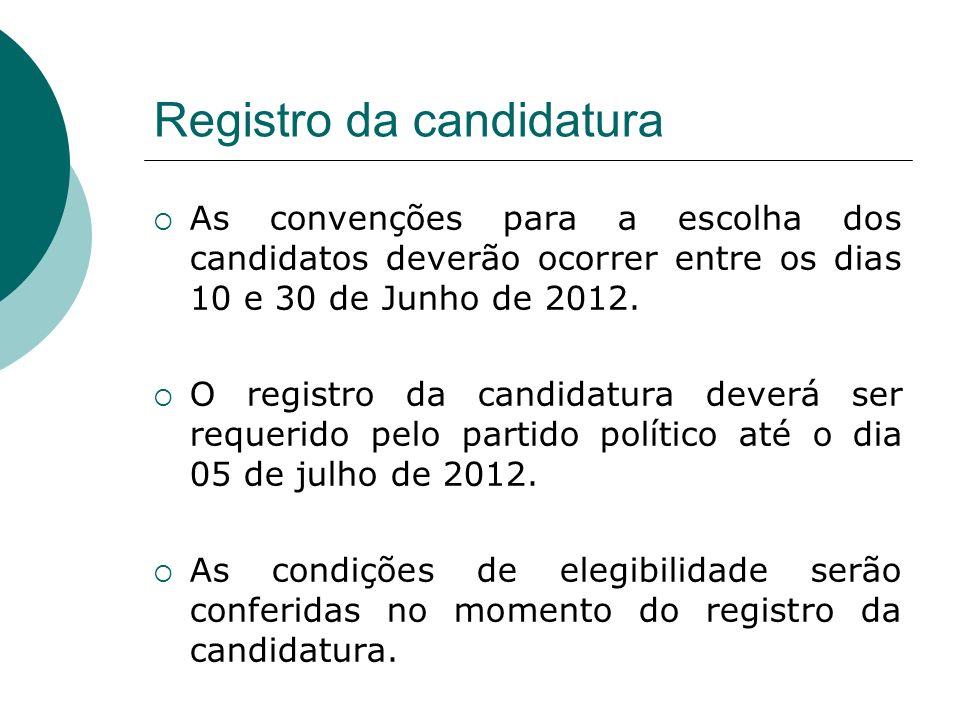 Registro da candidatura As convenções para a escolha dos candidatos deverão ocorrer entre os dias 10 e 30 de Junho de 2012. O registro da candidatura