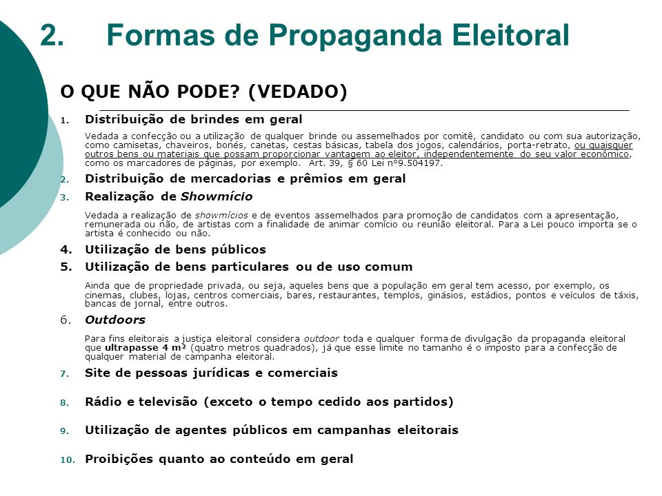 2.Formas de Propaganda Eleitoral O QUE NÃO PODE? (VEDADO) 1. Distribuição de brindes em geral Vedada a confecção ou a utilização de qualquer brinde ou