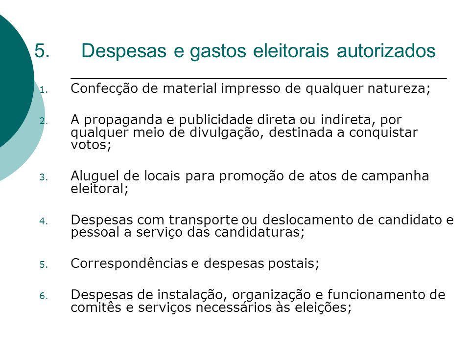 5.Despesas e gastos eleitorais autorizados 1. Confecção de material impresso de qualquer natureza; 2. A propaganda e publicidade direta ou indireta, p