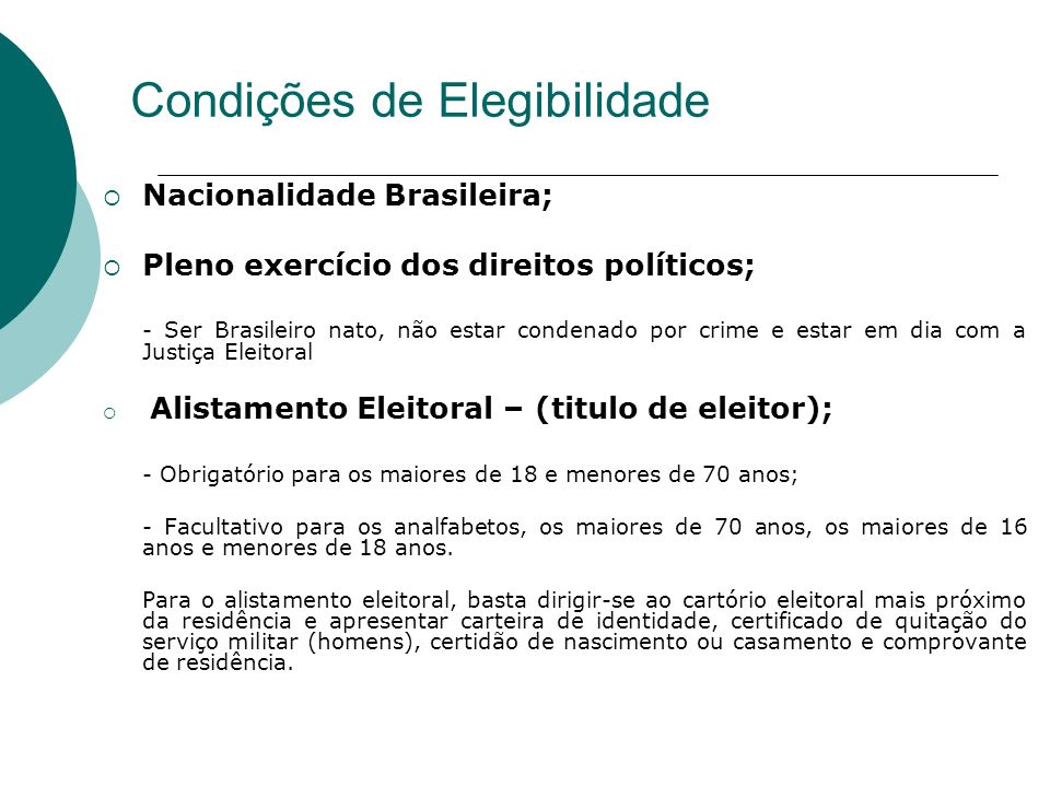 Condições de Elegibilidade Nacionalidade Brasileira; Pleno exercício dos direitos políticos; - Ser Brasileiro nato, não estar condenado por crime e es