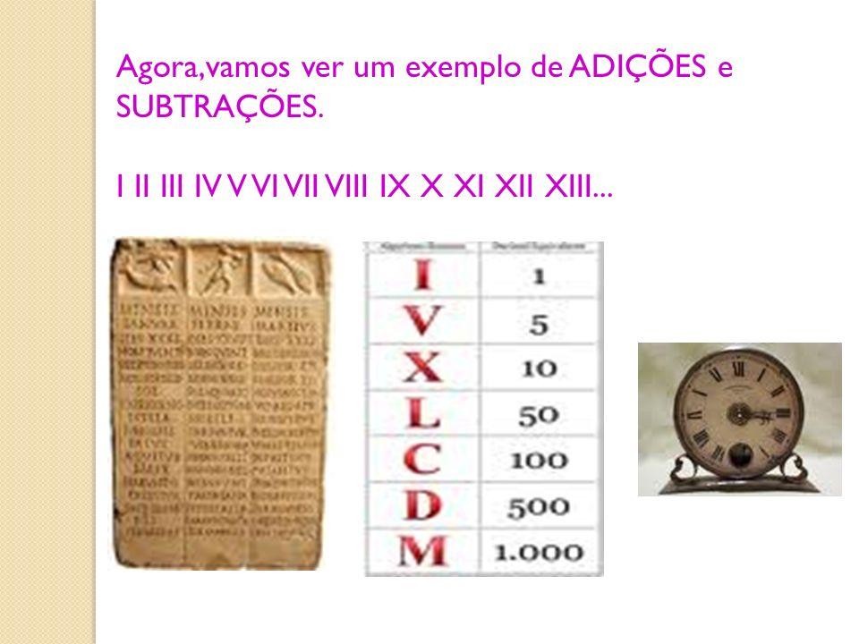 Agora,vamos ver um exemplo de ADIÇÕES e SUBTRAÇÕES. I II III IV V VI VII VIII IX X XI XII XIII...