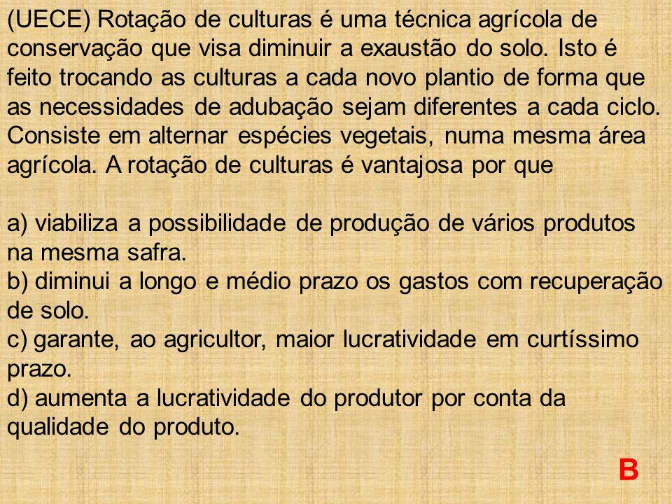 (UECE) Rotação de culturas é uma técnica agrícola de conservação que visa diminuir a exaustão do solo.