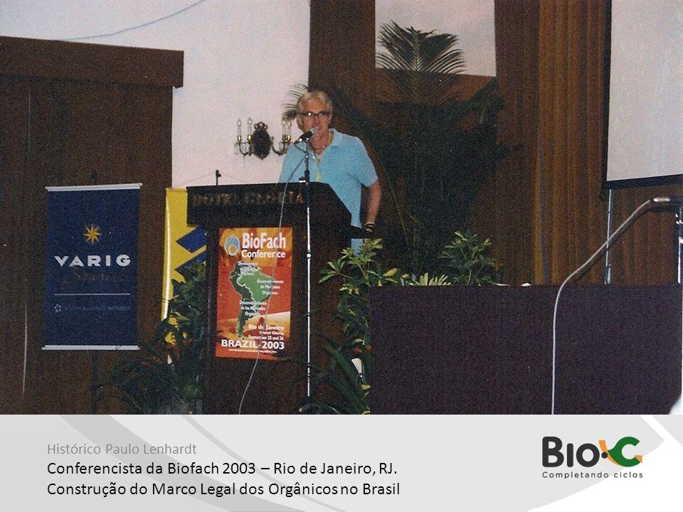 Histórico Paulo Lenhardt Conferencista da Biofach 2003 – Rio de Janeiro, RJ. Construção do Marco Legal dos Orgânicos no Brasil