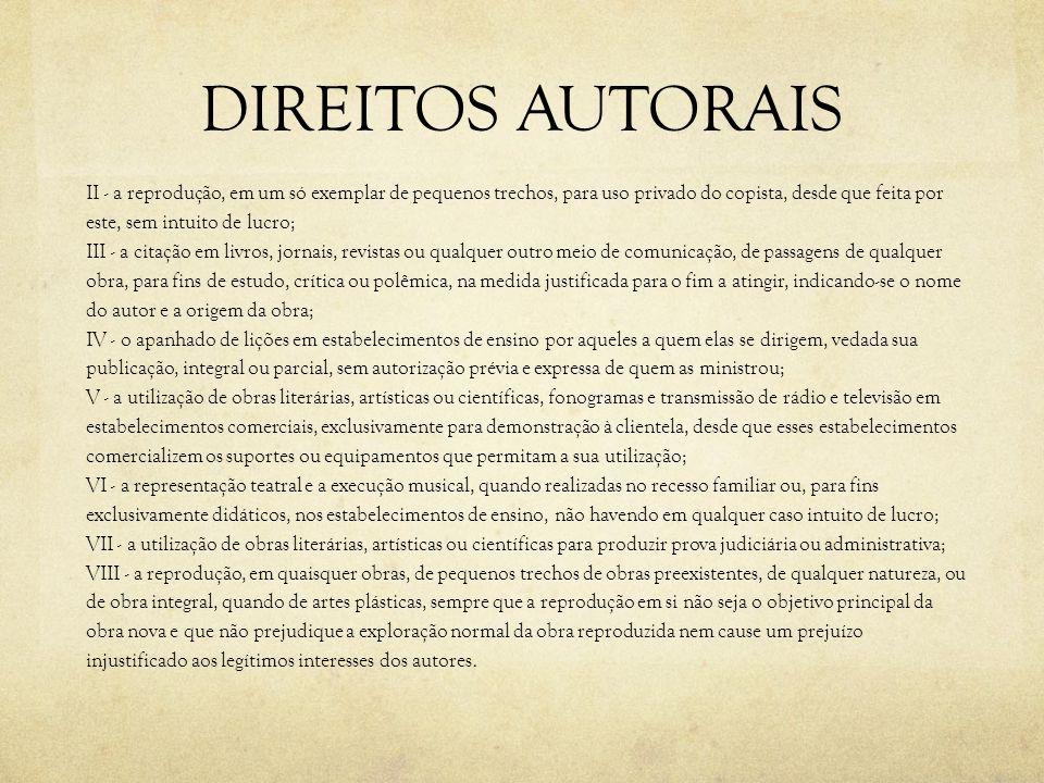 DIREITOS AUTORAIS II - a reprodução, em um só exemplar de pequenos trechos, para uso privado do copista, desde que feita por este, sem intuito de lucr