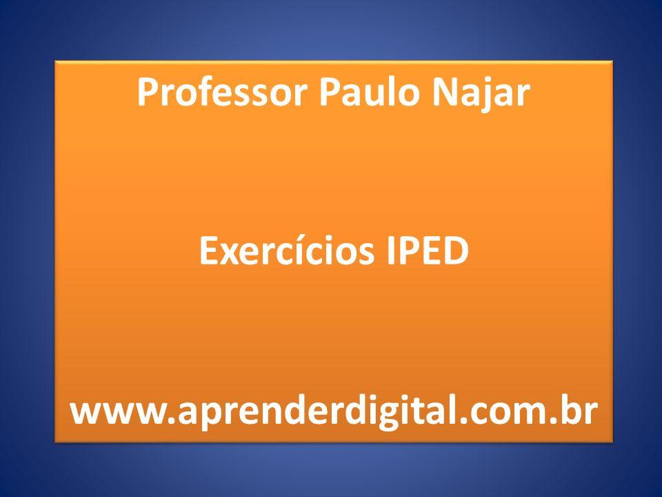 Professor Paulo Najar Exercícios IPED www.aprenderdigital.com.br Professor Paulo Najar Exercícios IPED www.aprenderdigital.com.br