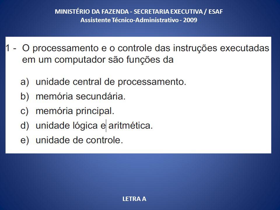 MINISTÉRIO DA FAZENDA - SECRETARIA EXECUTIVA / ESAF Assistente Técnico-Administrativo - 2009 LETRA A