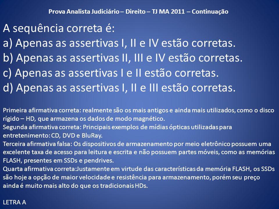 A sequência correta é: a) Apenas as assertivas I, II e IV estão corretas. b) Apenas as assertivas II, III e IV estão corretas. c) Apenas as assertivas