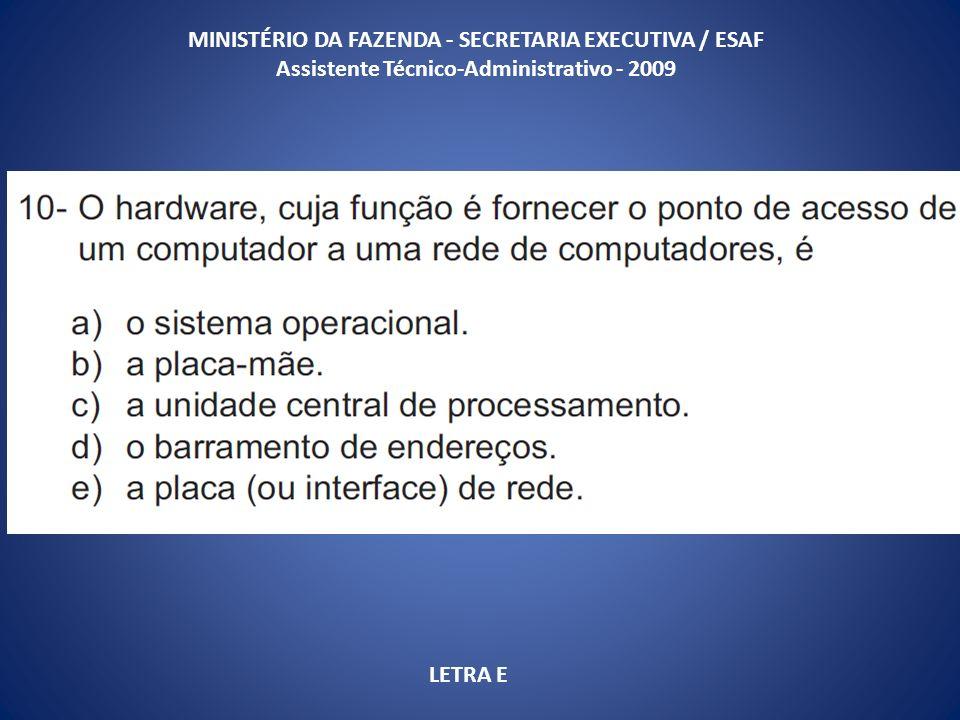 MINISTÉRIO DA FAZENDA - SECRETARIA EXECUTIVA / ESAF Assistente Técnico-Administrativo - 2009 LETRA E