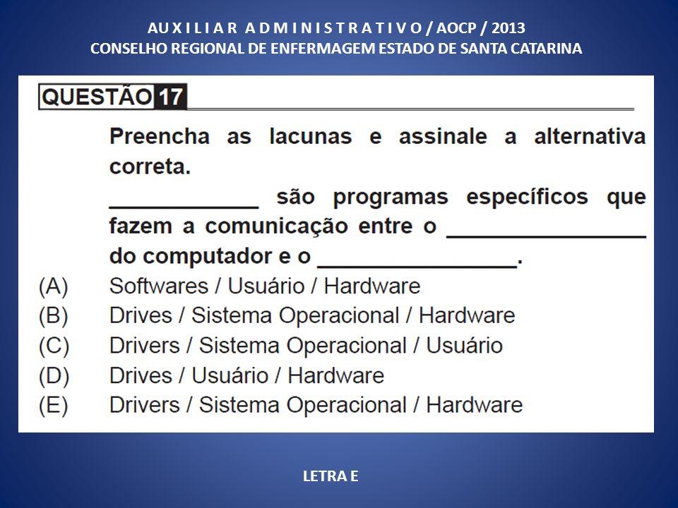 AU X I L I A R A D M I N I S T R A T I V O / AOCP / 2013 CONSELHO REGIONAL DE ENFERMAGEM ESTADO DE SANTA CATARINA LETRA E