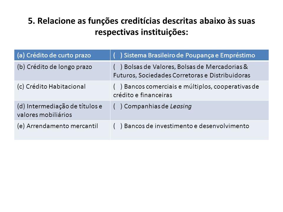 5. Relacione as funções creditícias descritas abaixo às suas respectivas instituições: (a) Crédito de curto prazo( ) Sistema Brasileiro de Poupança e