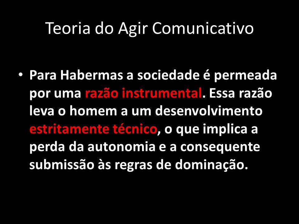 Para Habermas a sociedade é permeada por uma razão instrumental. Essa razão leva o homem a um desenvolvimento estritamente técnico, o que implica a pe