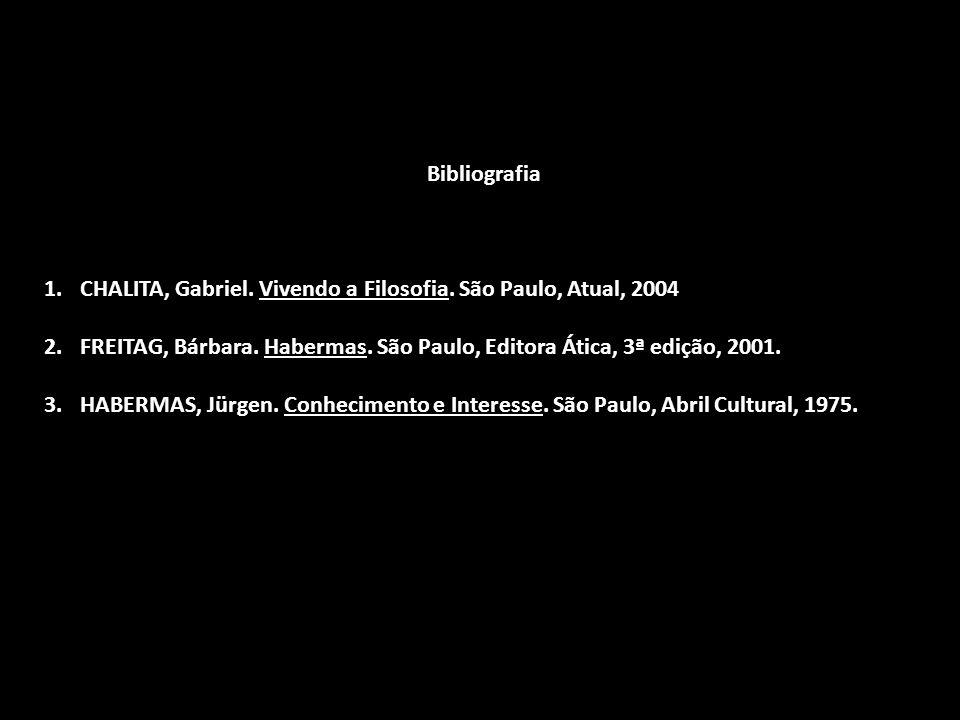 Bibliografia 1.CHALITA, Gabriel. Vivendo a Filosofia. São Paulo, Atual, 2004 2.FREITAG, Bárbara. Habermas. São Paulo, Editora Ática, 3ª edição, 2001.