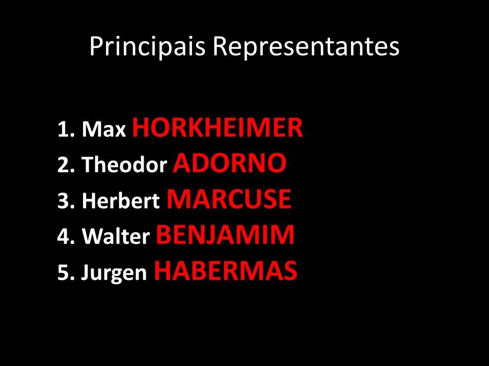 Principais Representantes 1. Max HORKHEIMER 2. Theodor ADORNO 3. Herbert MARCUSE 4. Walter BENJAMIM 5. Jurgen HABERMAS