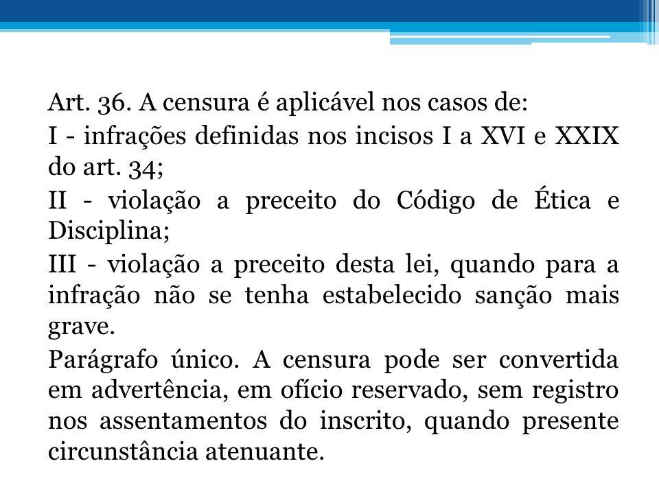 Art. 36. A censura é aplicável nos casos de: I - infrações definidas nos incisos I a XVI e XXIX do art. 34; II - violação a preceito do Código de Étic