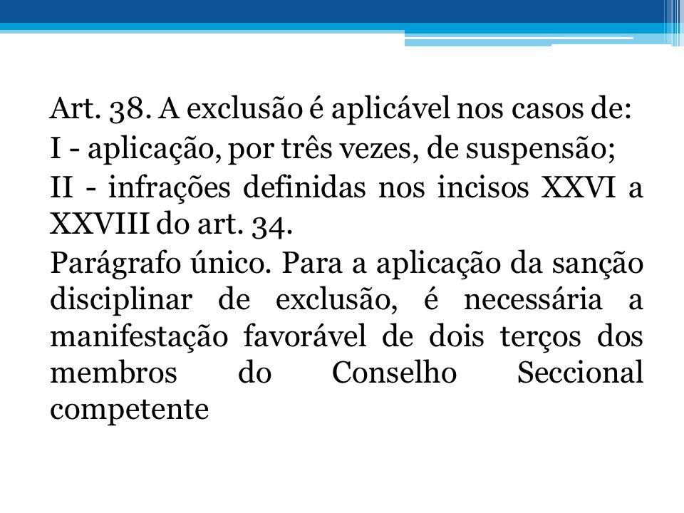 Art. 38. A exclusão é aplicável nos casos de: I - aplicação, por três vezes, de suspensão; II - infrações definidas nos incisos XXVI a XXVIII do art.