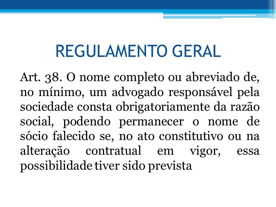 REGULAMENTO GERAL Art. 38. O nome completo ou abreviado de, no mínimo, um advogado responsável pela sociedade consta obrigatoriamente da razão social,