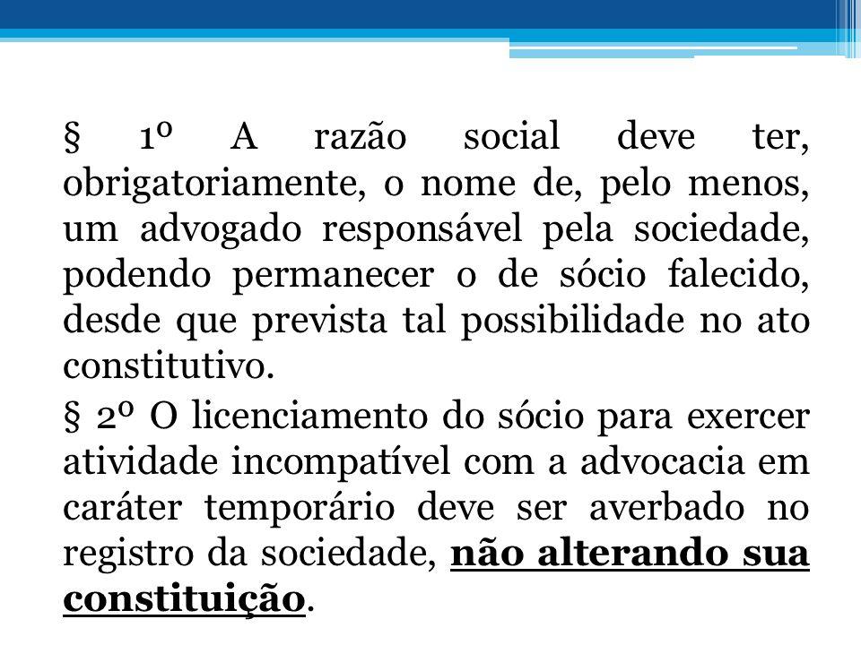 § 1º A razão social deve ter, obrigatoriamente, o nome de, pelo menos, um advogado responsável pela sociedade, podendo permanecer o de sócio falecido,