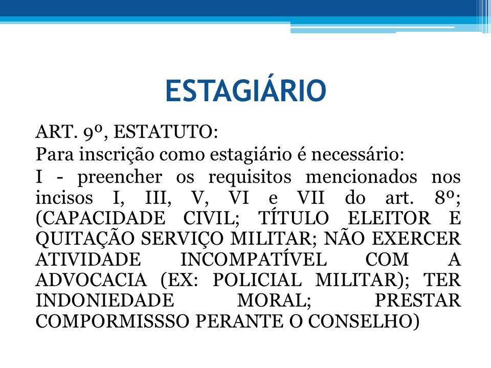 ESTAGIÁRIO ART. 9º, ESTATUTO: Para inscrição como estagiário é necessário: I - preencher os requisitos mencionados nos incisos I, III, V, VI e VII do