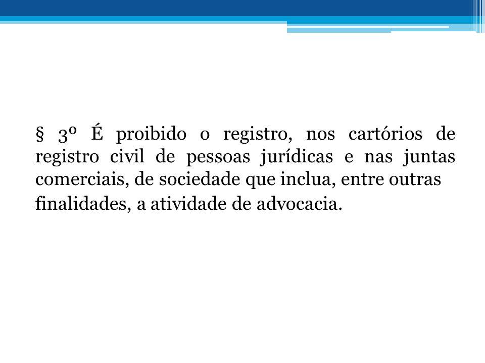 § 3º É proibido o registro, nos cartórios de registro civil de pessoas jurídicas e nas juntas comerciais, de sociedade que inclua, entre outras finali