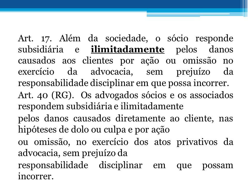 Art. 17. Além da sociedade, o sócio responde subsidiária e ilimitadamente pelos danos causados aos clientes por ação ou omissão no exercício da advoca