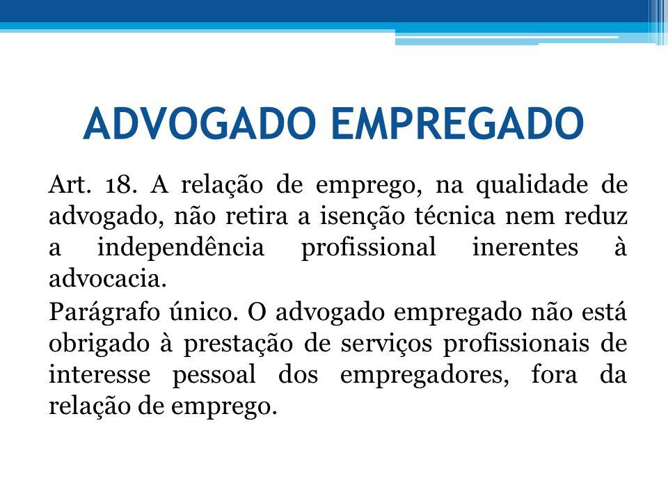 ADVOGADO EMPREGADO Art. 18. A relação de emprego, na qualidade de advogado, não retira a isenção técnica nem reduz a independência profissional ineren