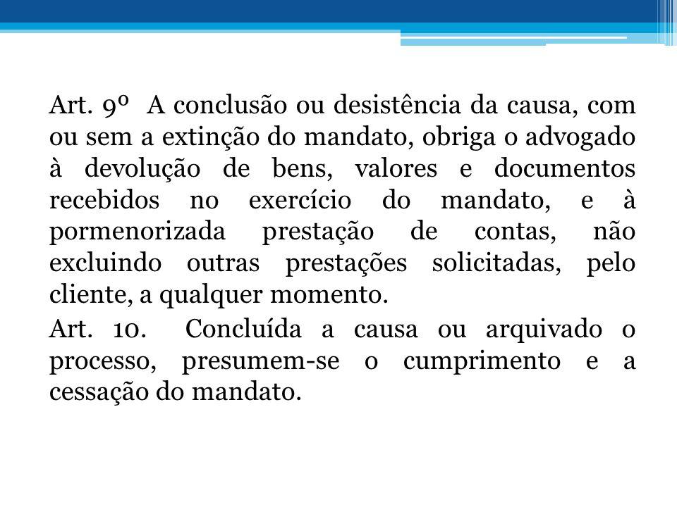 Art. 9º A conclusão ou desistência da causa, com ou sem a extinção do mandato, obriga o advogado à devolução de bens, valores e documentos recebidos n