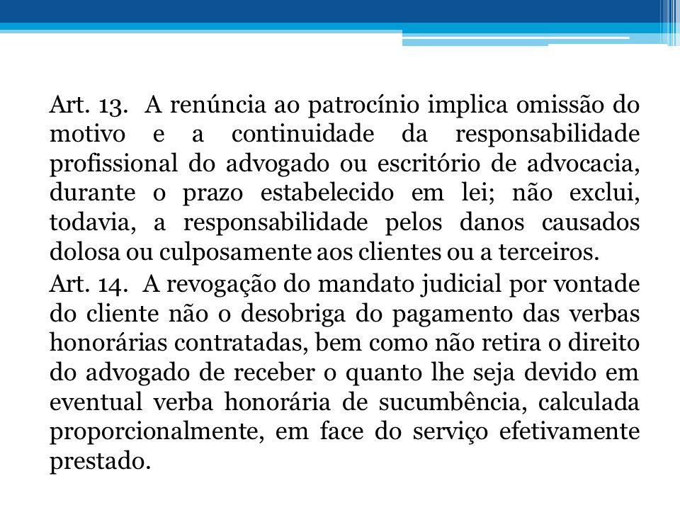 Art. 13. A renúncia ao patrocínio implica omissão do motivo e a continuidade da responsabilidade profissional do advogado ou escritório de advocacia,