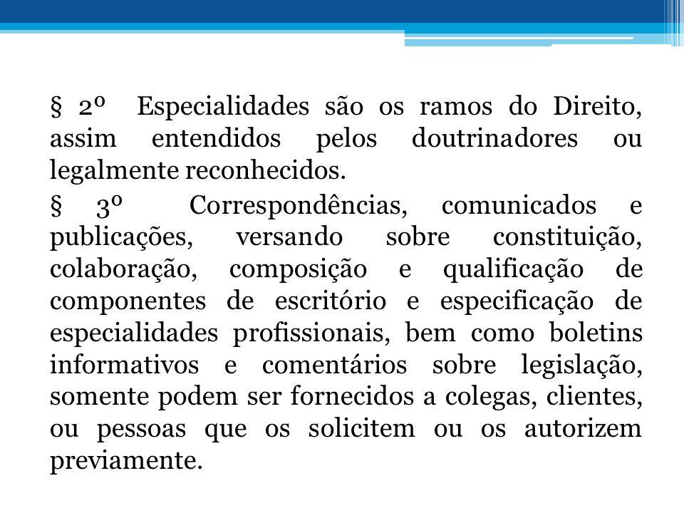 § 2º Especialidades são os ramos do Direito, assim entendidos pelos doutrinadores ou legalmente reconhecidos. § 3º Correspondências, comunicados e pub