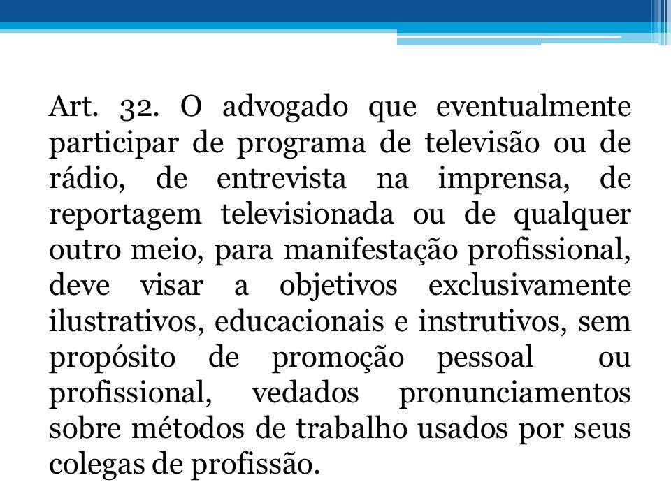 Art. 32. O advogado que eventualmente participar de programa de televisão ou de rádio, de entrevista na imprensa, de reportagem televisionada ou de qu