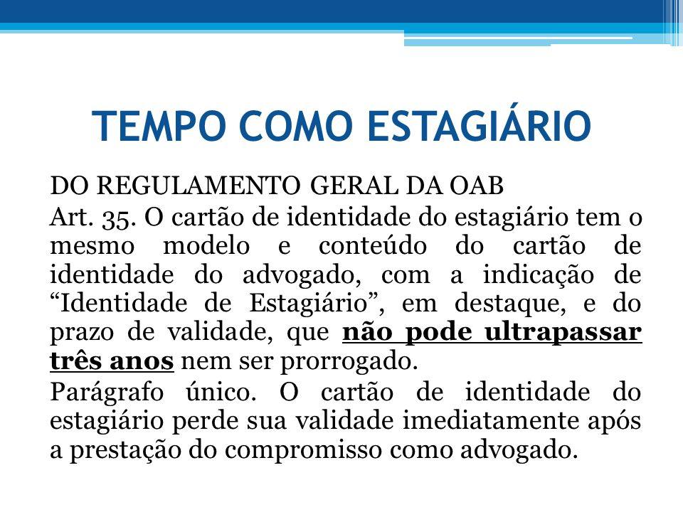 TEMPO COMO ESTAGIÁRIO DO REGULAMENTO GERAL DA OAB Art. 35. O cartão de identidade do estagiário tem o mesmo modelo e conteúdo do cartão de identidade