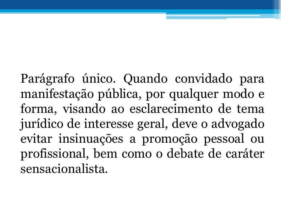 Parágrafo único. Quando convidado para manifestação pública, por qualquer modo e forma, visando ao esclarecimento de tema jurídico de interesse geral,
