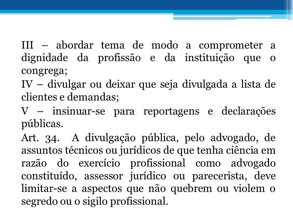 III – abordar tema de modo a comprometer a dignidade da profissão e da instituição que o congrega; IV – divulgar ou deixar que seja divulgada a lista