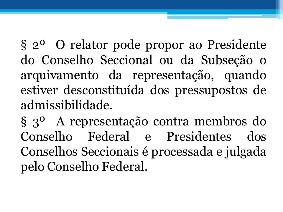 § 2º O relator pode propor ao Presidente do Conselho Seccional ou da Subseção o arquivamento da representação, quando estiver desconstituída dos press