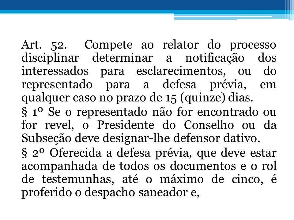Art. 52. Compete ao relator do processo disciplinar determinar a notificação dos interessados para esclarecimentos, ou do representado para a defesa p